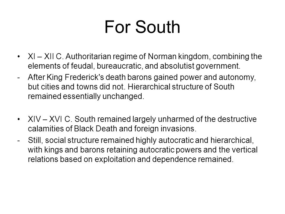 For South XI – XII C. Authoritarian regime of Norman kingdom, combining the elements of feudal, bureaucratic, and absolutist government.
