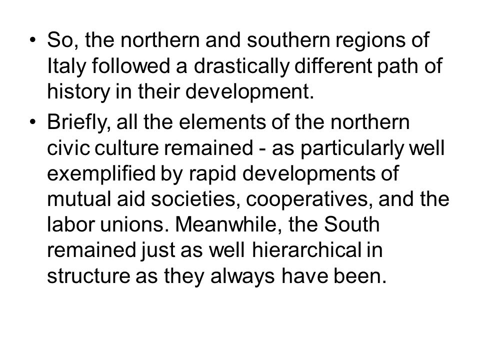 So, the northern and southern regions of Italy followed a drastically different path of history in their development.