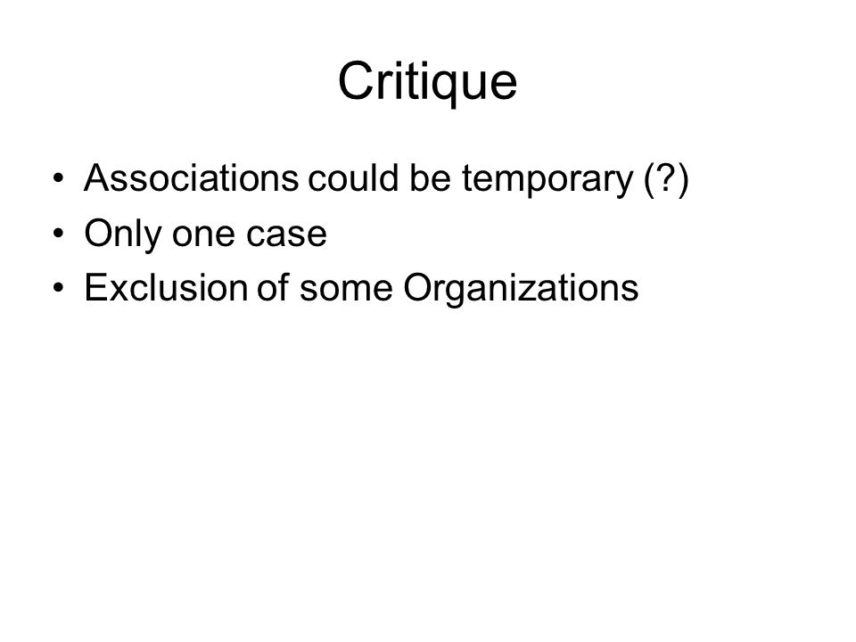 Critique Associations could be temporary ( ) Only one case