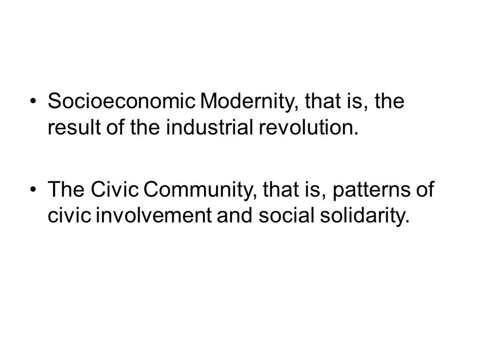 Socioeconomic Modernity, that is, the result of the industrial revolution.