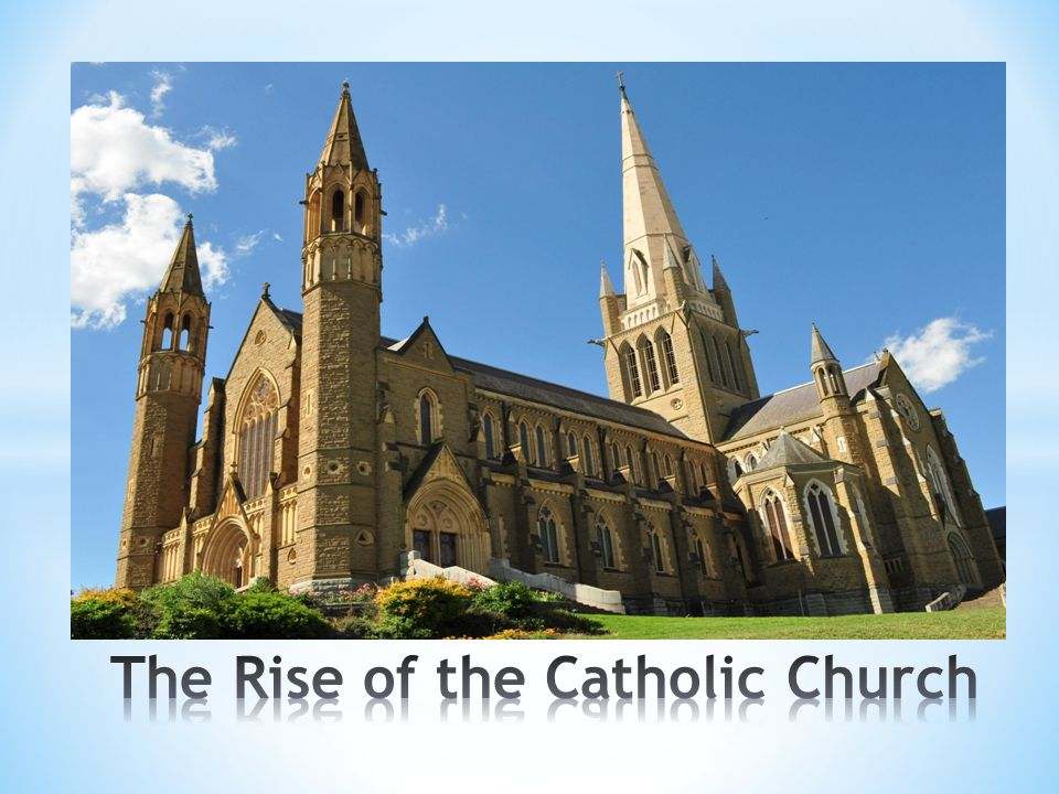 The Rise of the Catholic Church