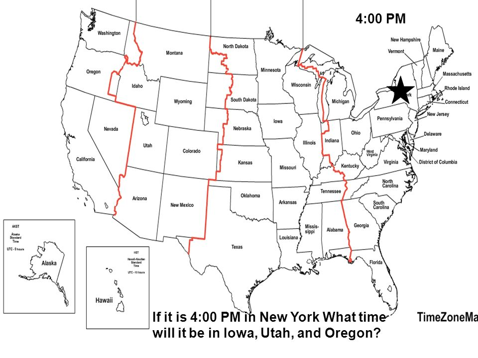 4:00 PM If it is 4:00 PM in New York What time will it be in Iowa, Utah, and Oregon