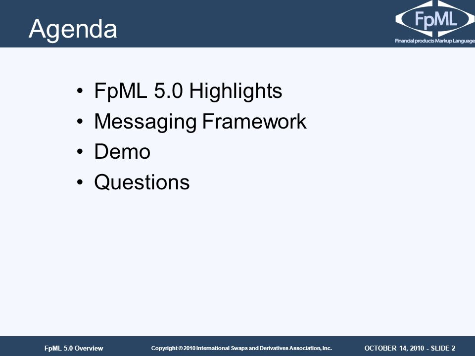 Agenda FpML 5.0 Highlights Messaging Framework Demo Questions