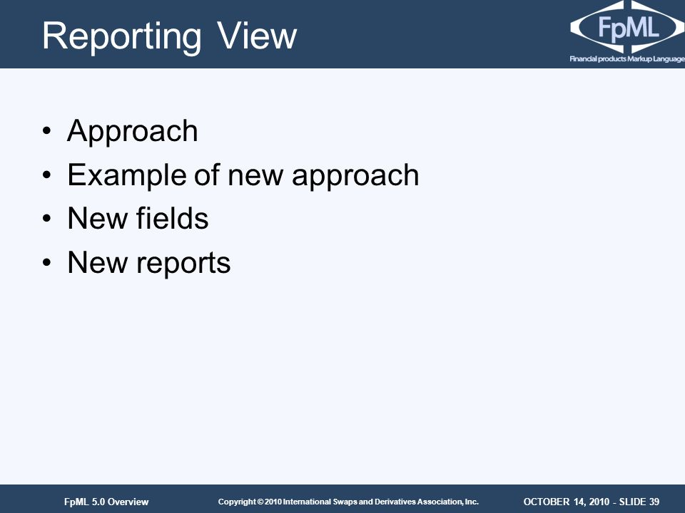 Reporting View Approach Example of new approach New fields New reports