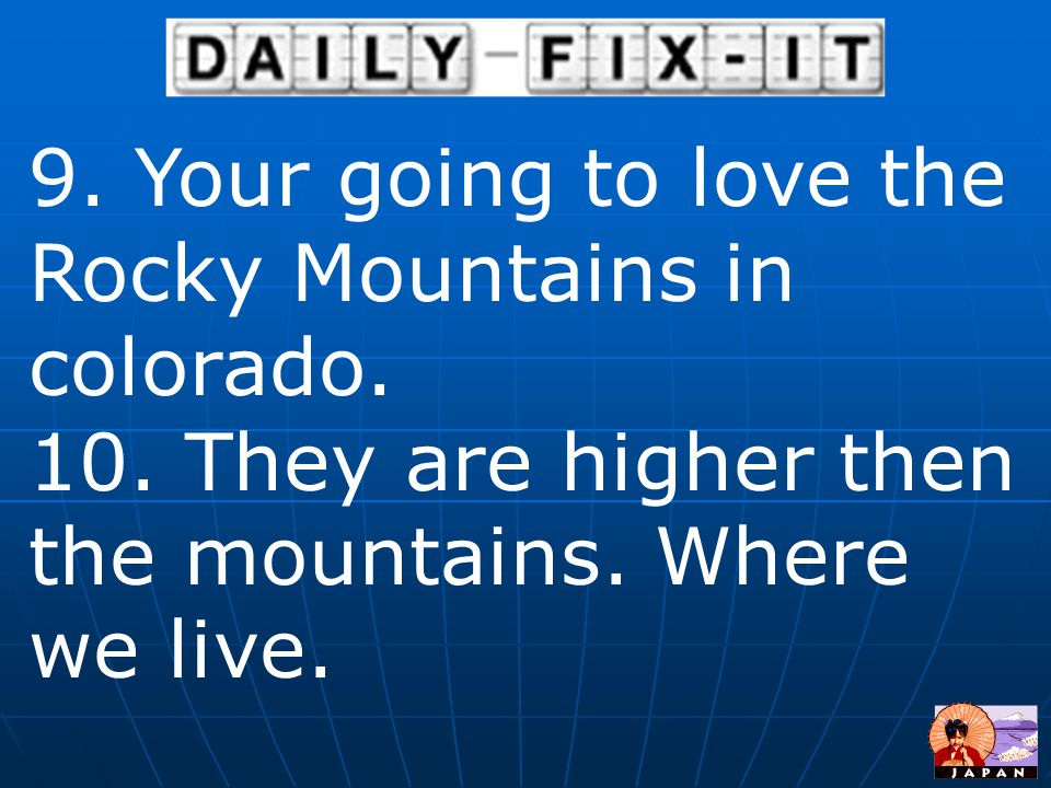 9. Your going to love the Rocky Mountains in colorado.