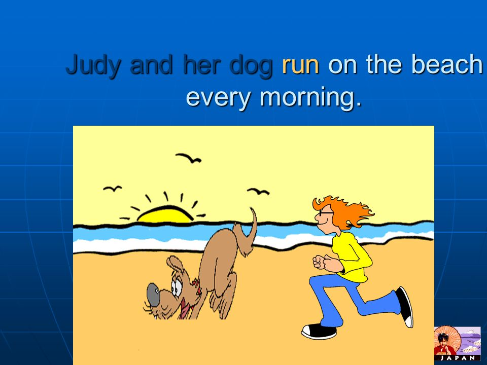 Judy and her dog run on the beach every morning.