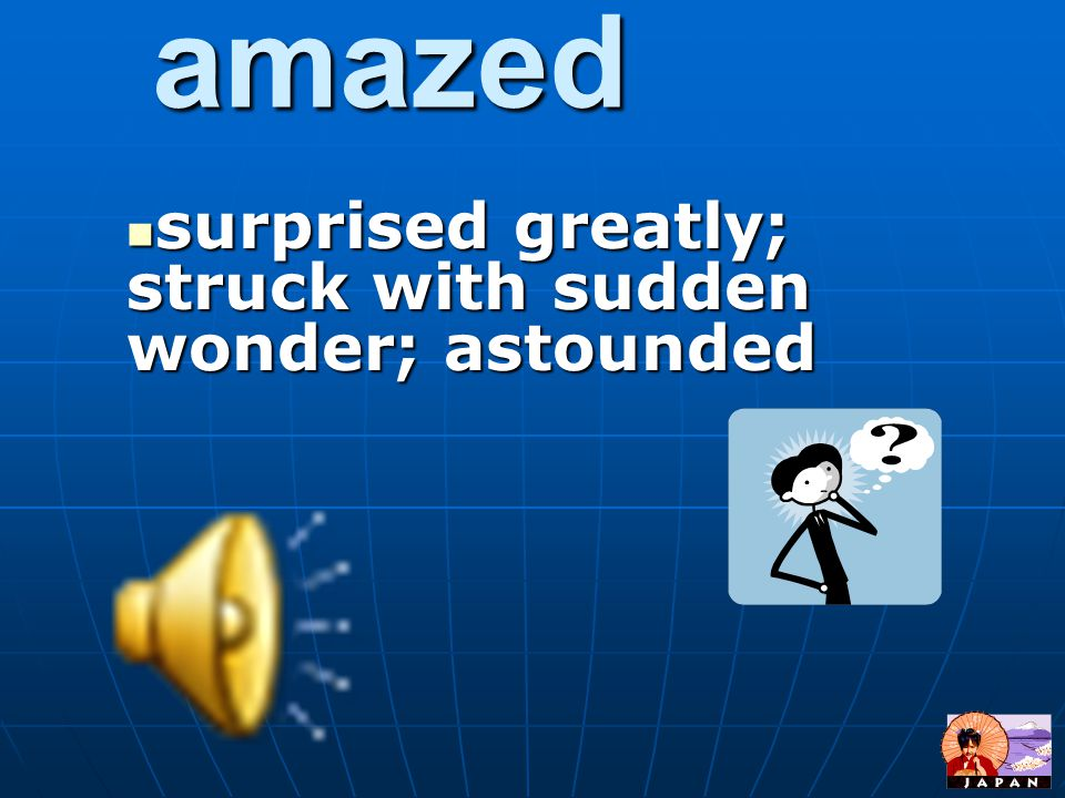 surprised greatly; struck with sudden wonder; astounded