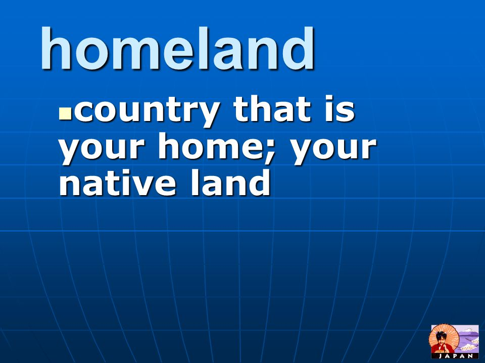 country that is your home; your native land