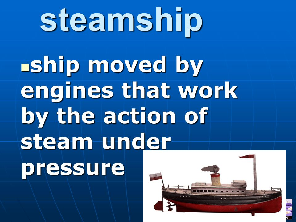 ship moved by engines that work by the action of steam under pressure