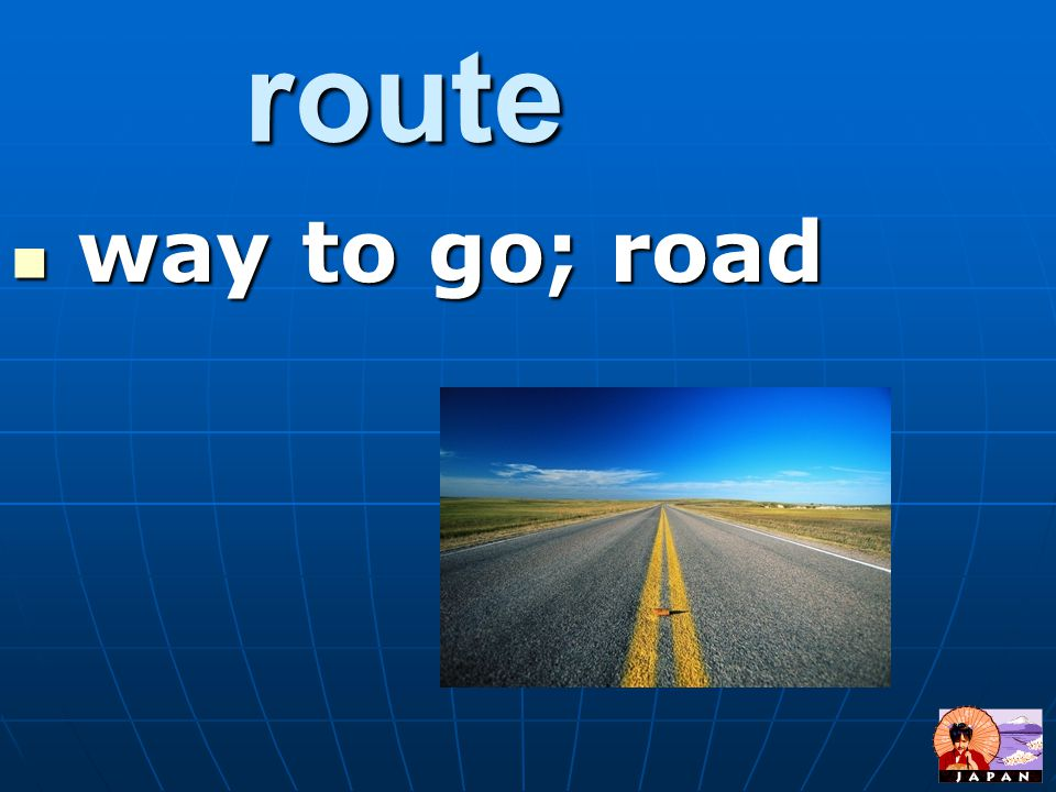 route way to go; road