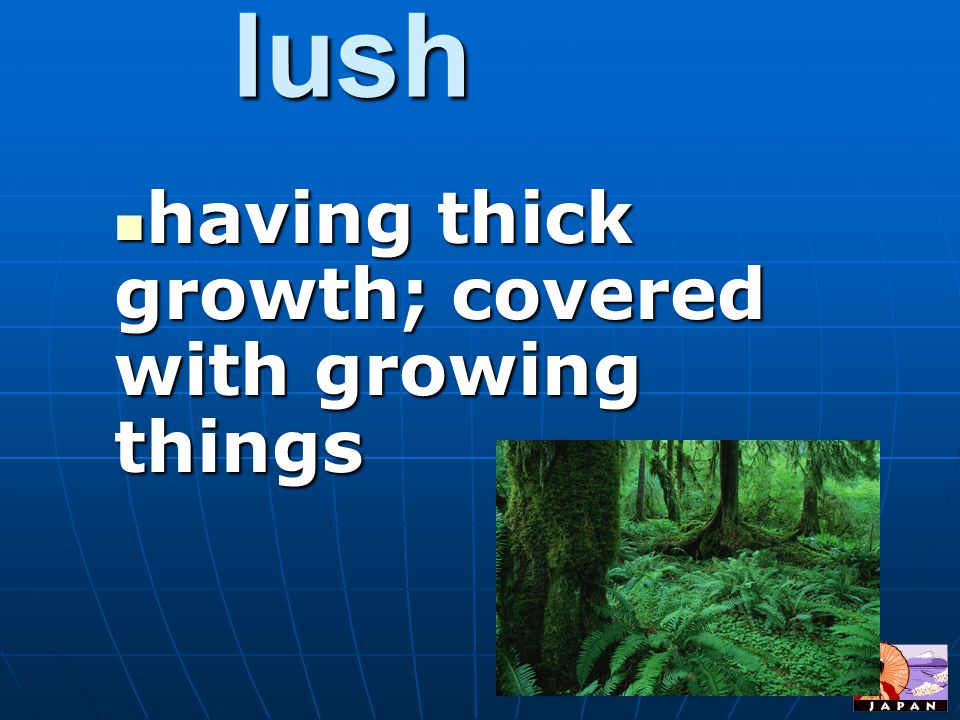 having thick growth; covered with growing things