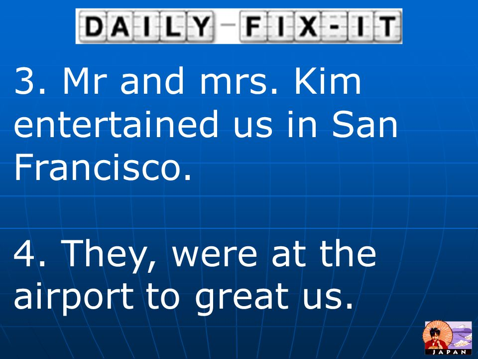 3. Mr and mrs. Kim entertained us in San Francisco.