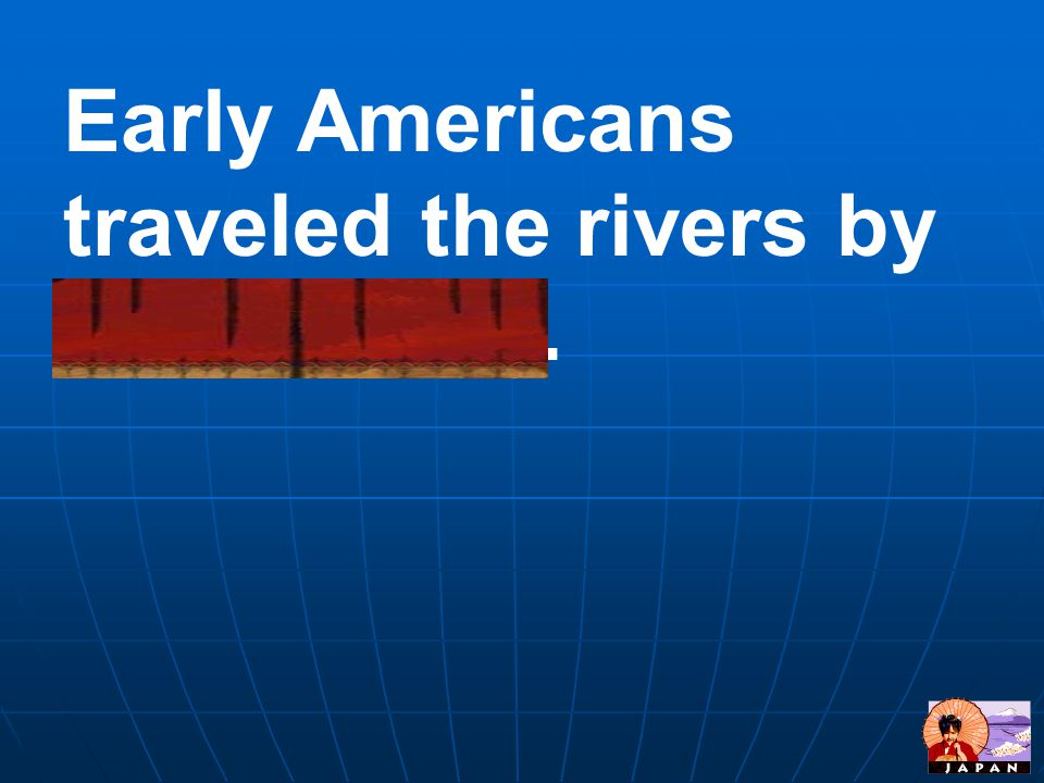 Early Americans traveled the rivers by steamships.