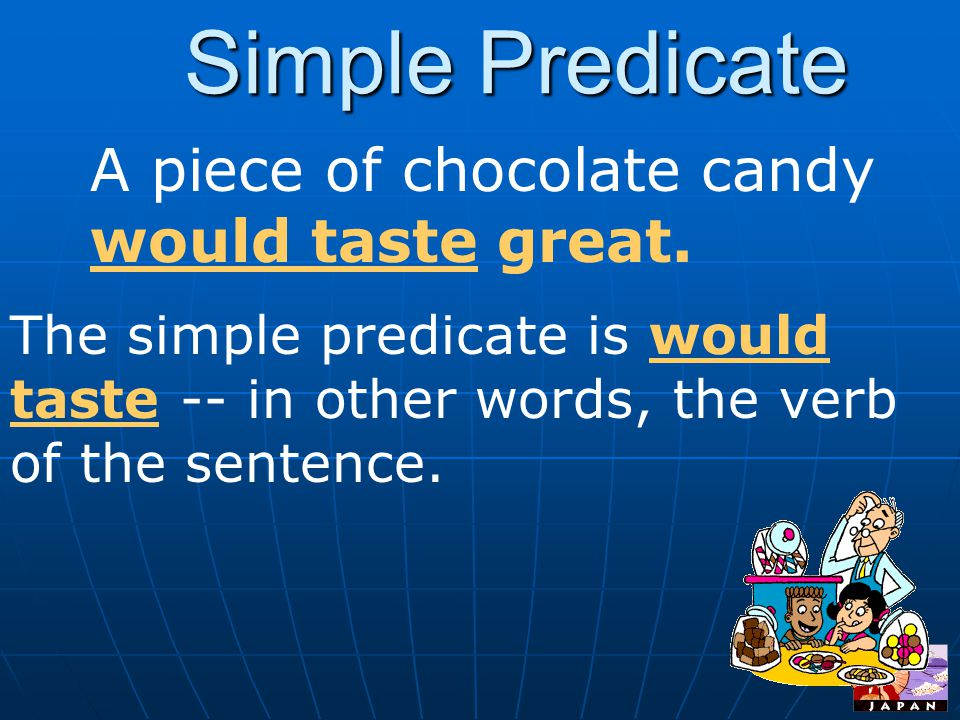 Simple Predicate A piece of chocolate candy would taste great.