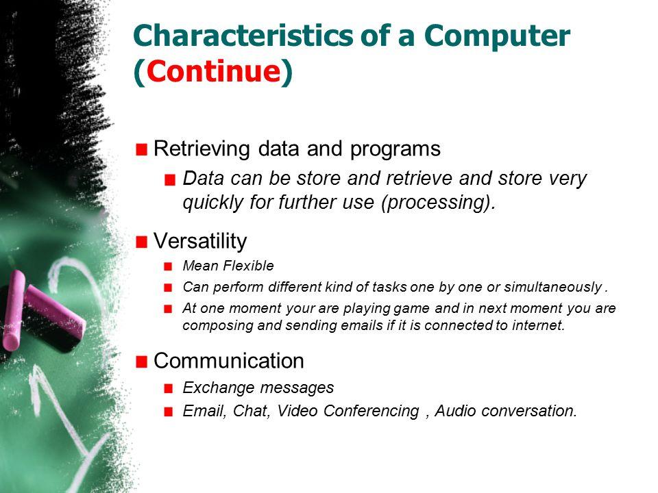 Characteristics of a Computer (Continue)