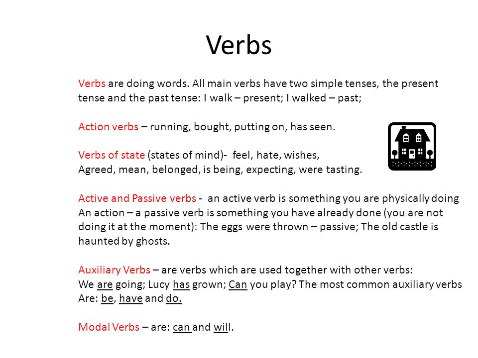 Verbs Verbs are doing words. All main verbs have two simple tenses, the present. tense and the past tense: I walk – present; I walked – past;