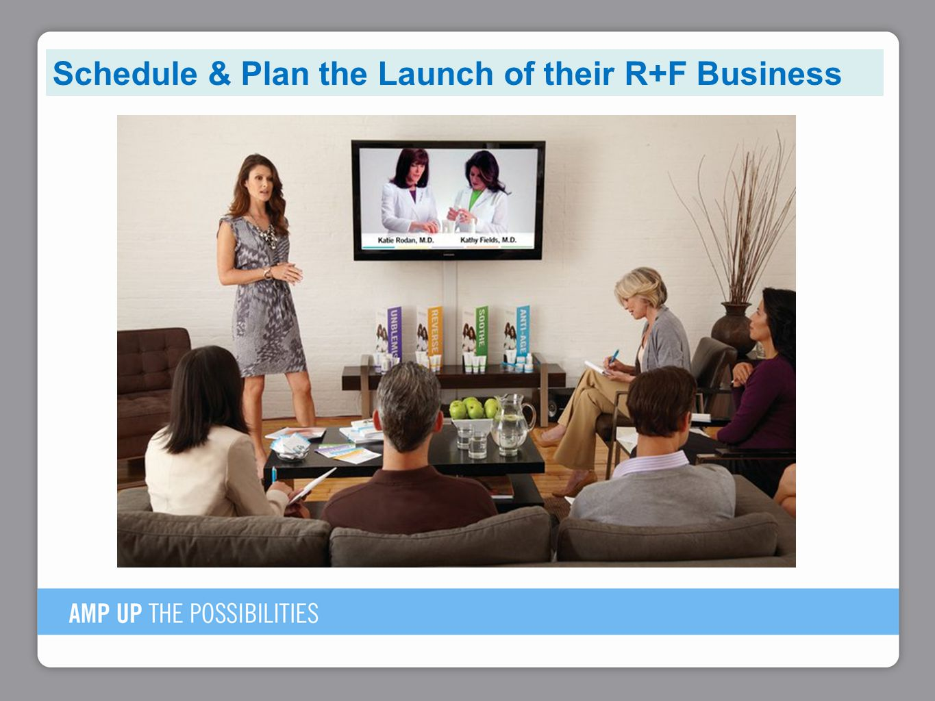 Schedule & Plan the Launch of their R+F Business