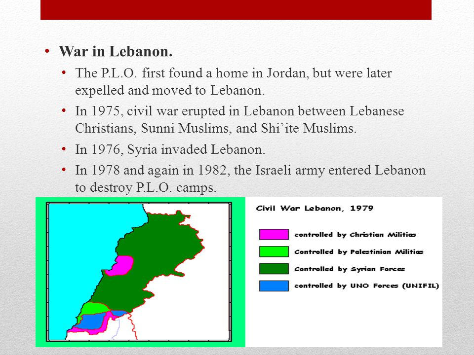 War in Lebanon. The P.L.O. first found a home in Jordan, but were later expelled and moved to Lebanon.