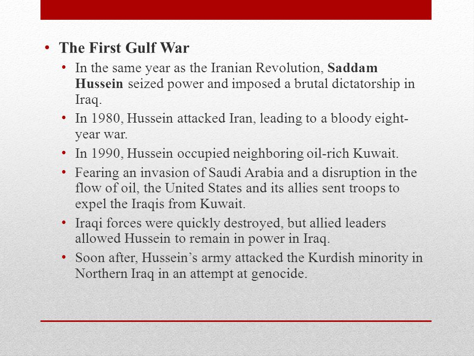 The First Gulf War In the same year as the Iranian Revolution, Saddam Hussein seized power and imposed a brutal dictatorship in Iraq.