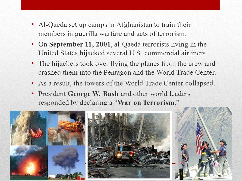 Al-Qaeda set up camps in Afghanistan to train their members in guerilla warfare and acts of terrorism.