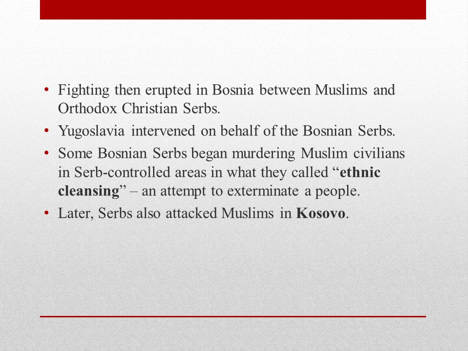 Fighting then erupted in Bosnia between Muslims and Orthodox Christian Serbs.