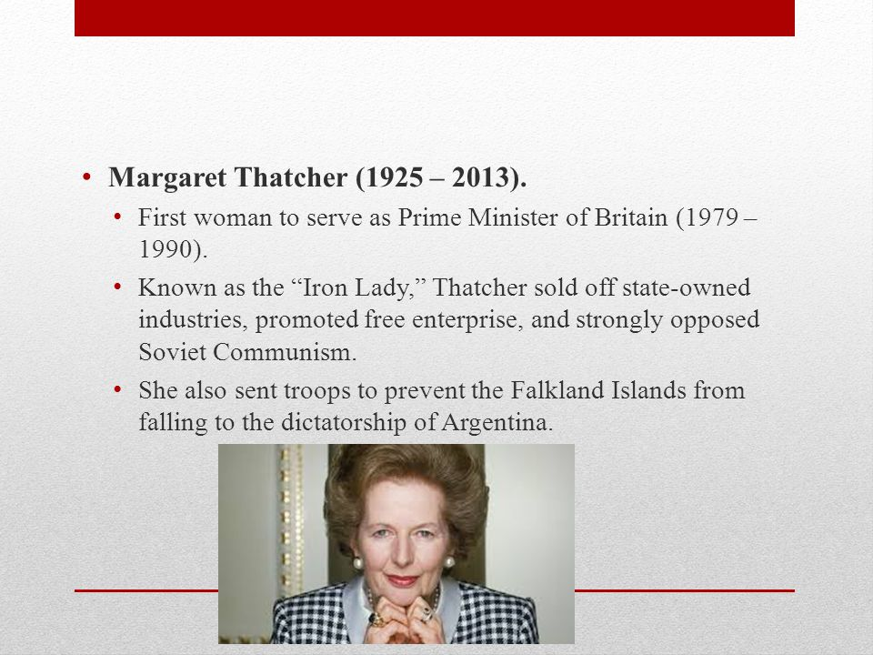 Margaret Thatcher (1925 – 2013). First woman to serve as Prime Minister of Britain (1979 – 1990).