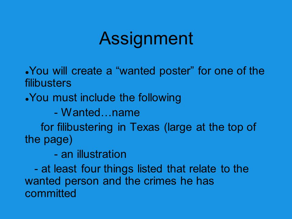Assignment You will create a wanted poster for one of the filibusters. You must include the following.