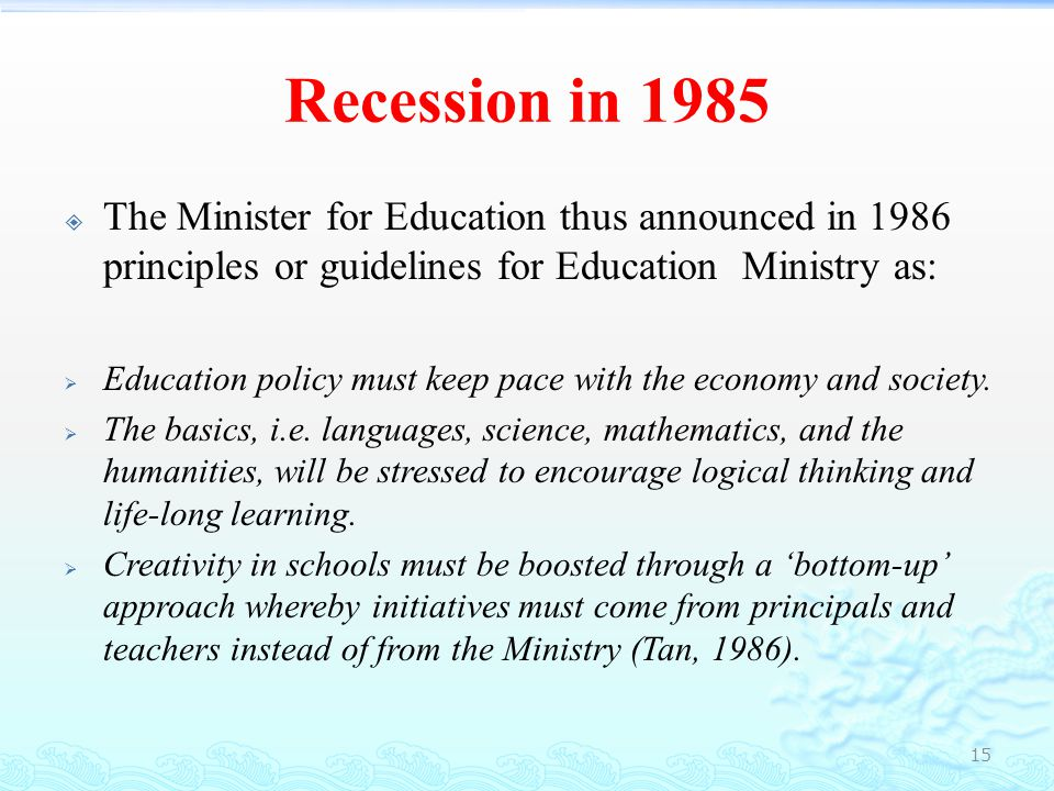 Recession in 1985 The Minister for Education thus announced in 1986 principles or guidelines for Education Ministry as:
