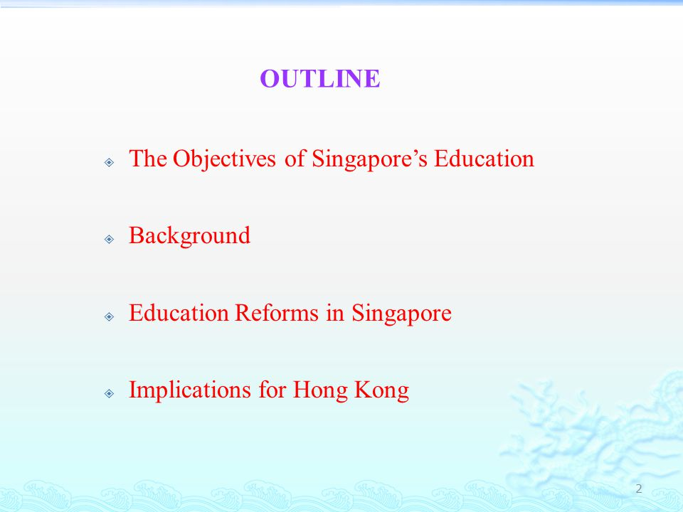 OUTLINE The Objectives of Singapore's Education Background