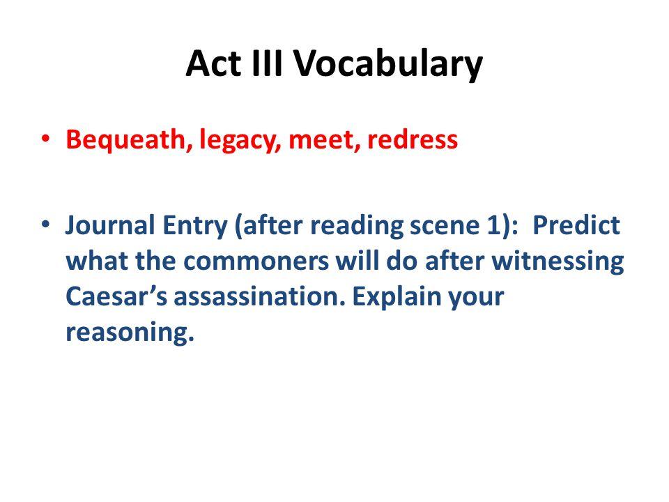 Act III Vocabulary Bequeath, legacy, meet, redress