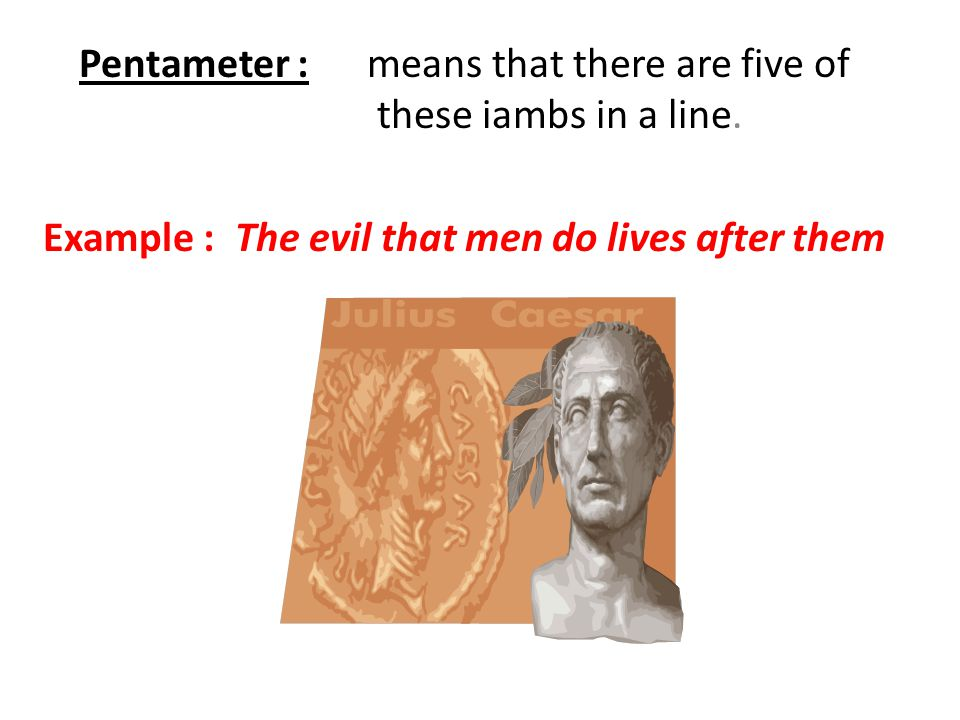 Example : The evil that men do lives after them