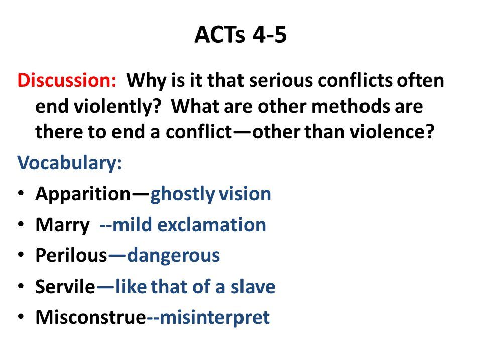 ACTs 4-5 Discussion: Why is it that serious conflicts often end violently What are other methods are there to end a conflict—other than violence