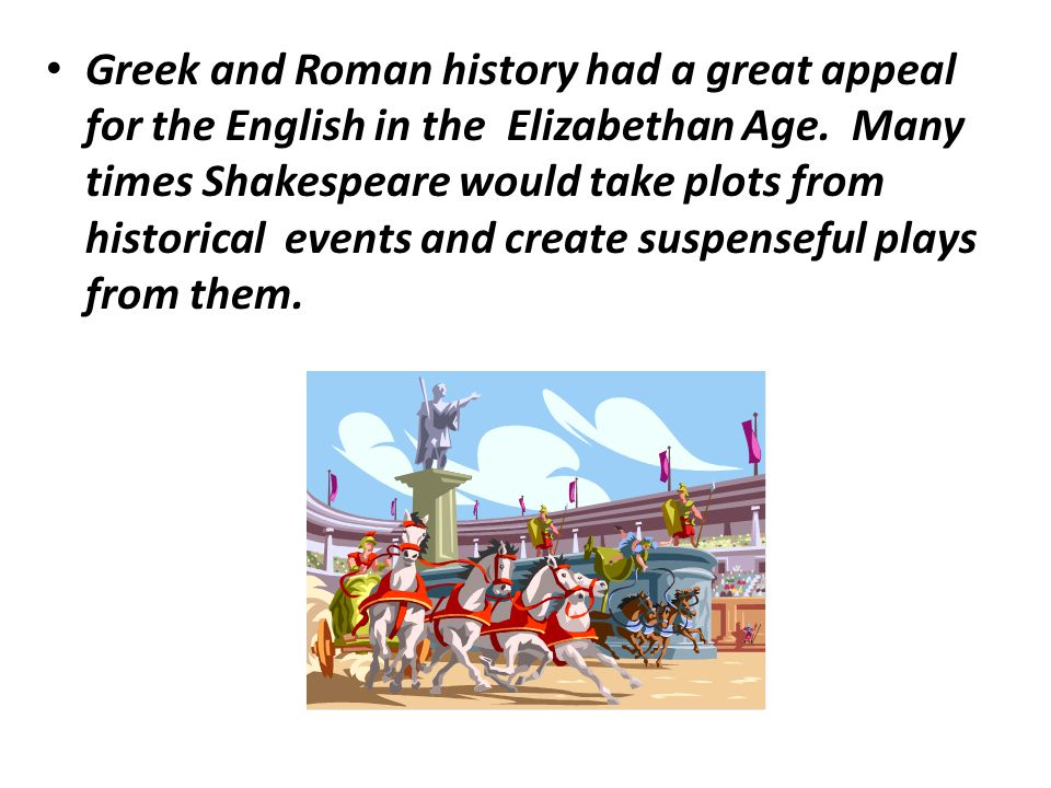 Greek and Roman history had a great appeal for the English in the Elizabethan Age.