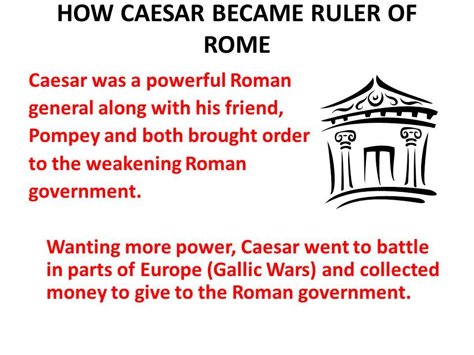 HOW CAESAR BECAME RULER OF ROME