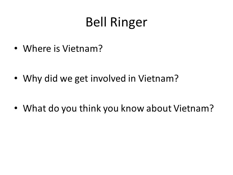Bell Ringer Where is Vietnam Why did we get involved in Vietnam