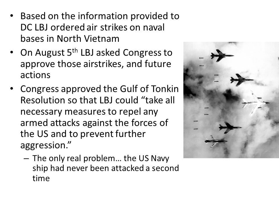Based on the information provided to DC LBJ ordered air strikes on naval bases in North Vietnam