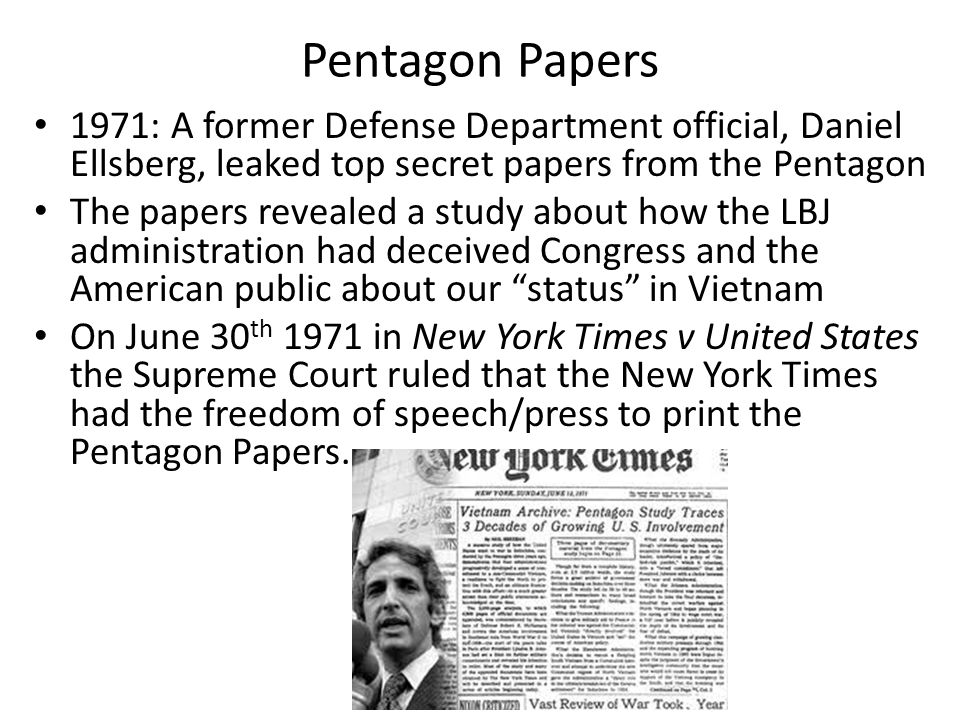 Pentagon Papers 1971: A former Defense Department official, Daniel Ellsberg, leaked top secret papers from the Pentagon.