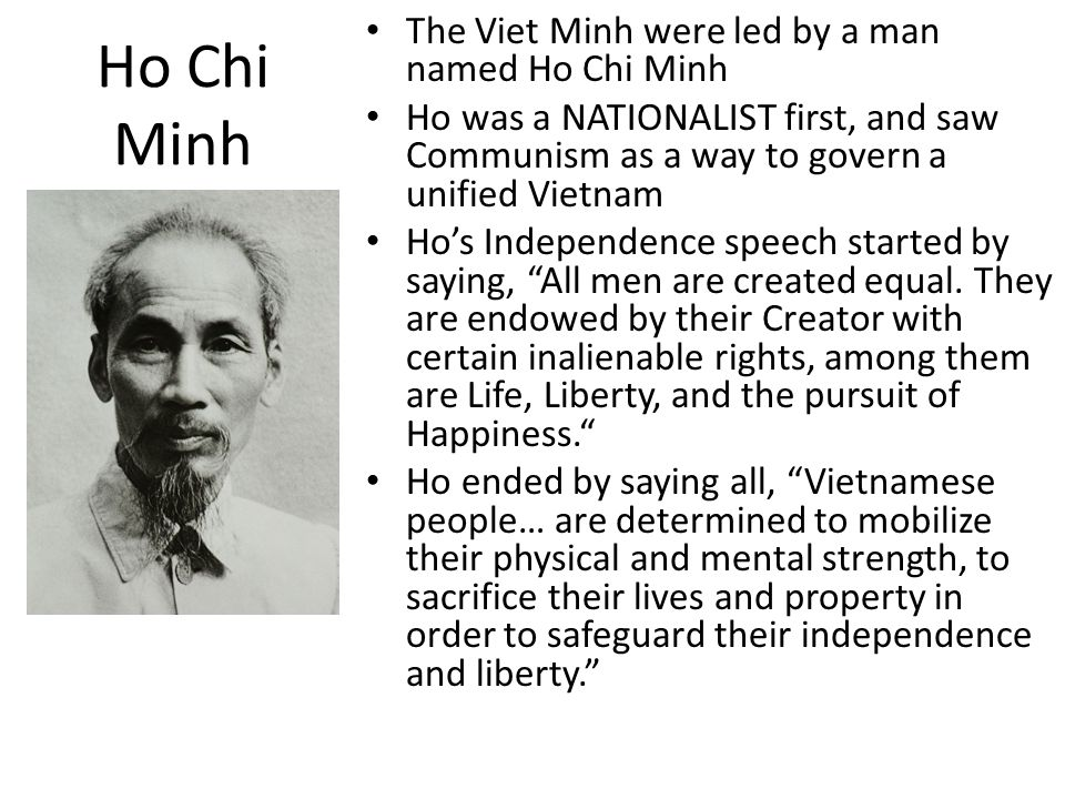 Ho Chi Minh The Viet Minh were led by a man named Ho Chi Minh