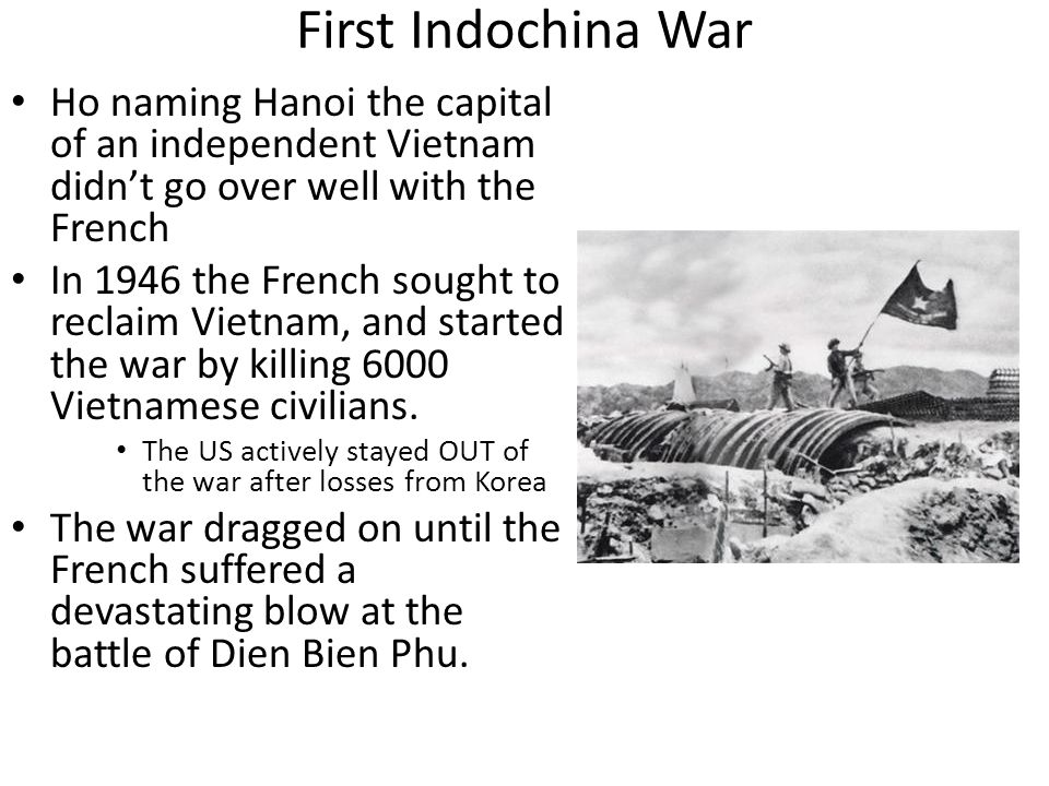 First Indochina War Ho naming Hanoi the capital of an independent Vietnam didn't go over well with the French.