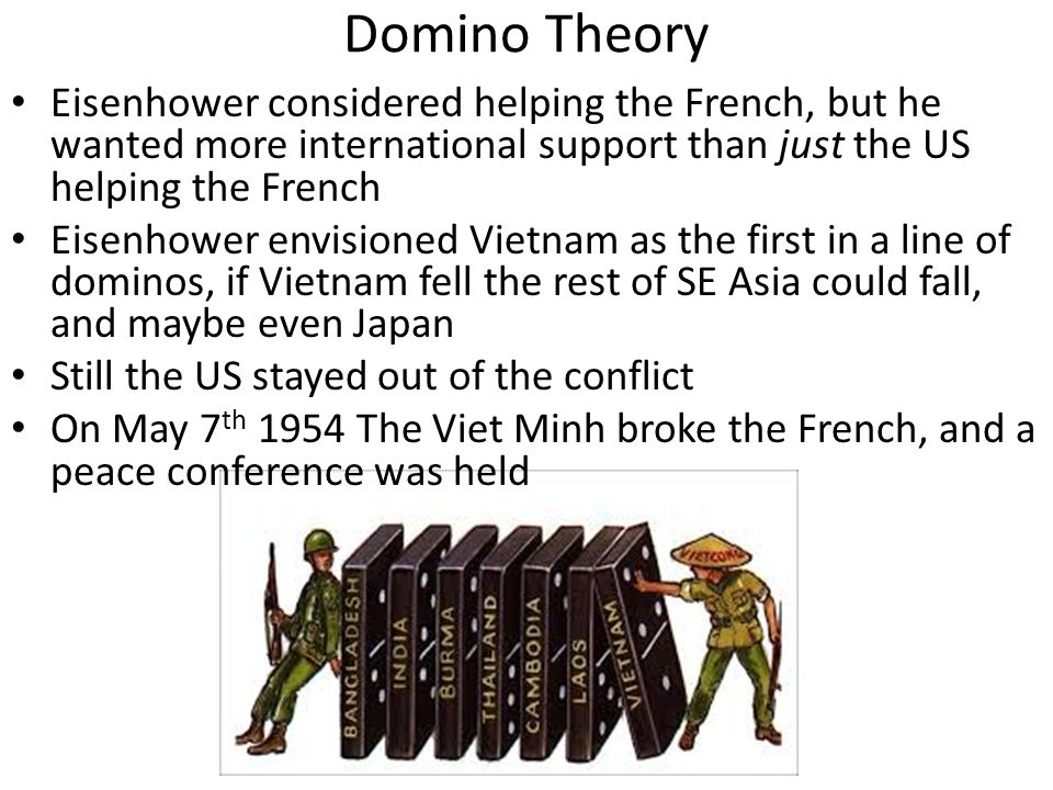 Domino Theory Eisenhower considered helping the French, but he wanted more international support than just the US helping the French.