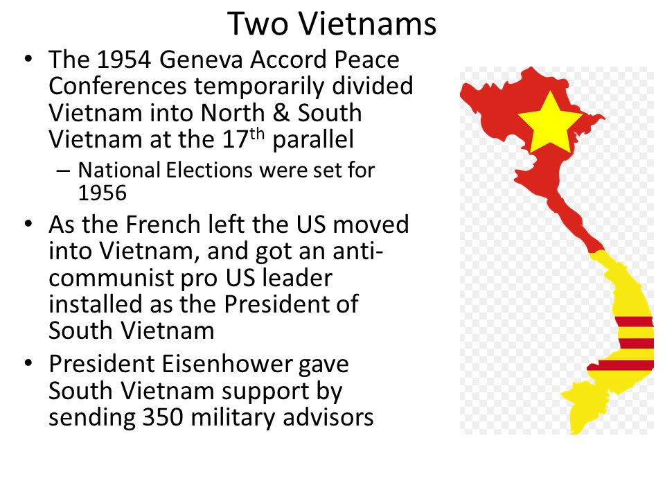 Two Vietnams The 1954 Geneva Accord Peace Conferences temporarily divided Vietnam into North & South Vietnam at the 17th parallel.