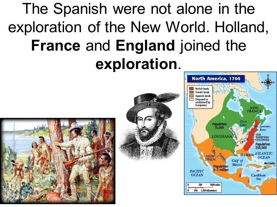 The Spanish were not alone in the exploration of the New World
