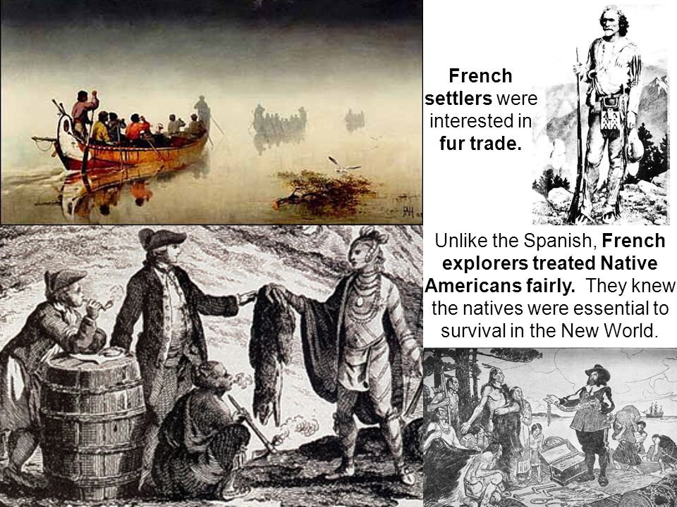 French settlers were interested in fur trade.
