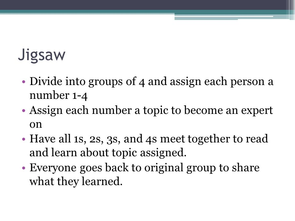 Jigsaw Divide into groups of 4 and assign each person a number 1-4