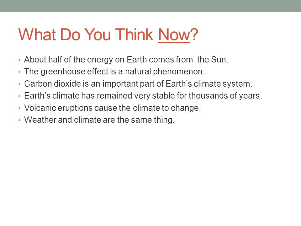 What Do You Think Now About half of the energy on Earth comes from the Sun. The greenhouse effect is a natural phenomenon.