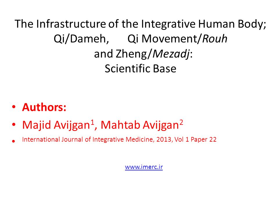 The Infrastructure of the Integrative Human Body; Qi/Dameh, Qi Movement/Rouh and Zheng/Mezadj: Scientific Base
