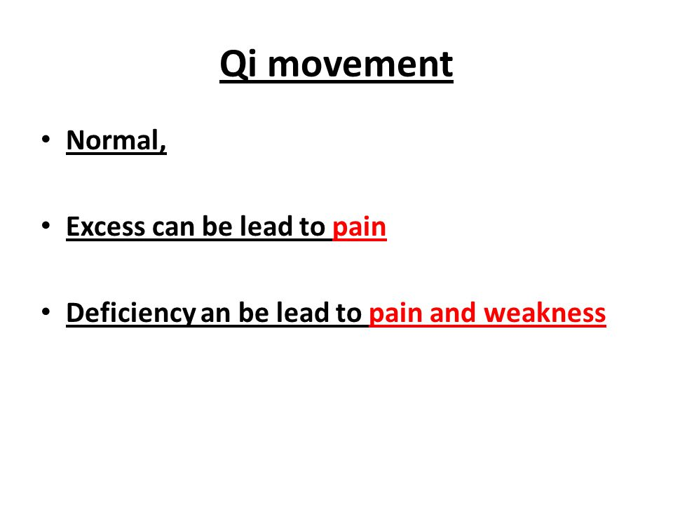 Qi movement Normal, Excess can be lead to pain