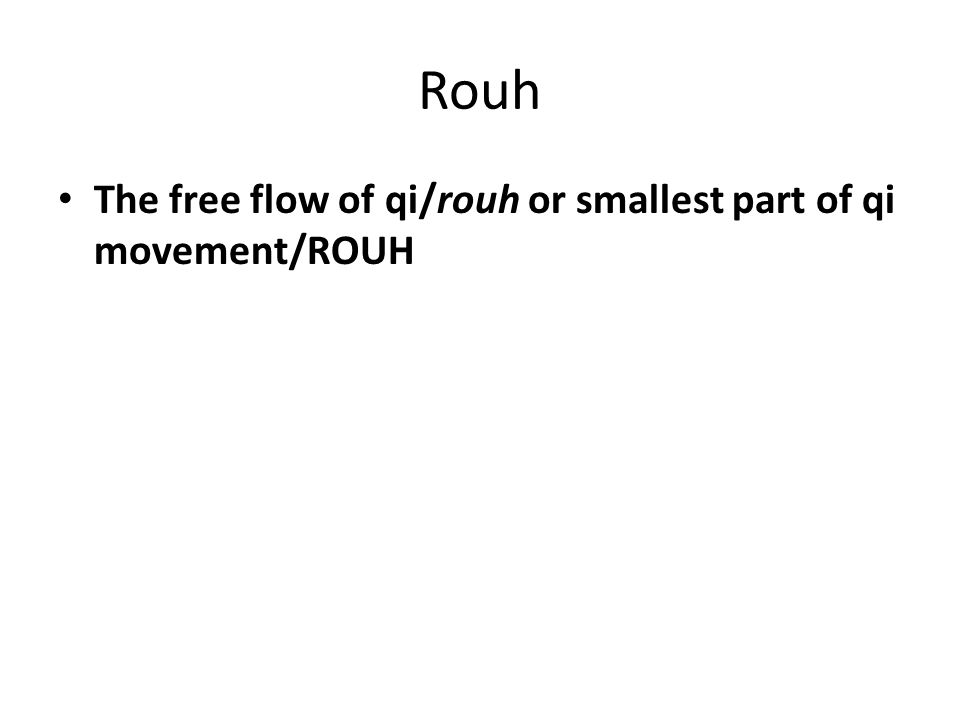 Rouh The free flow of qi/rouh or smallest part of qi movement/ROUH