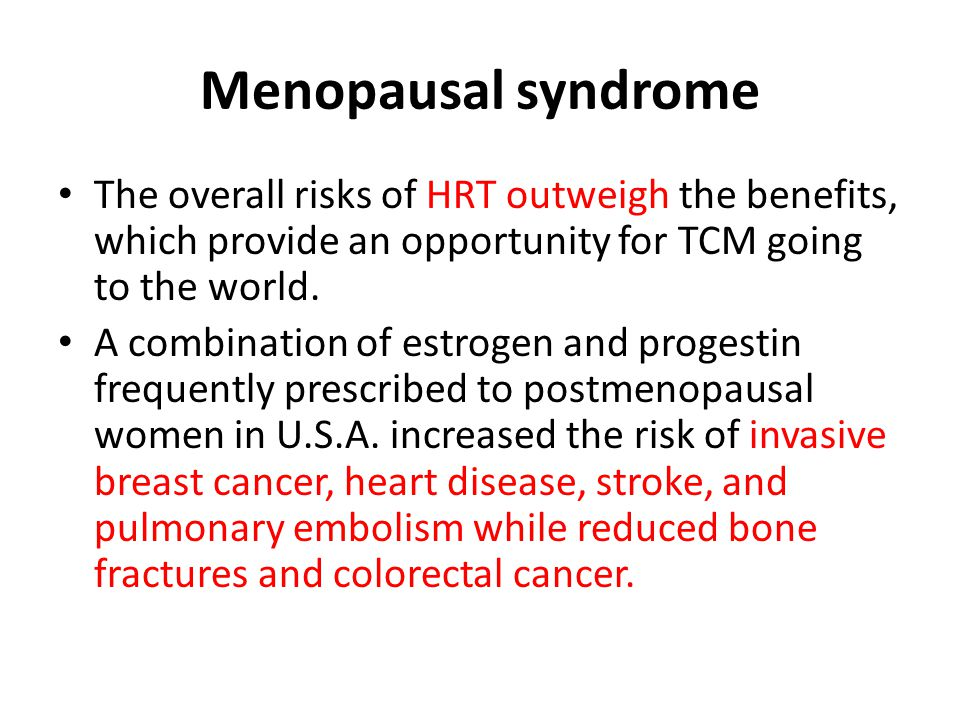Menopausal syndrome The overall risks of HRT outweigh the benefits, which provide an opportunity for TCM going to the world.