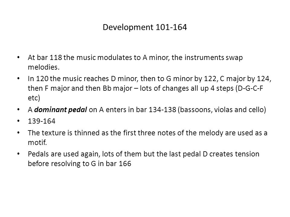 Development 101-164 At bar 118 the music modulates to A minor, the instruments swap melodies.